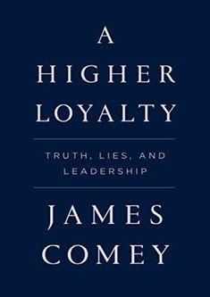 A Higher Loyalty: Truth, Lies, And Leadership - Former FBI Director James Comey Shares His Never-before-told Experiences From Some Of The. Got Books, Books To Read, Best Political Books, Reading Online, Books Online, Mafia, Dna, Truth And Lies, James Comey