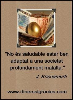 """""""No és saludable estar ben adaptat a una societat profundament malalta.""""  J. Krisnamurti"""