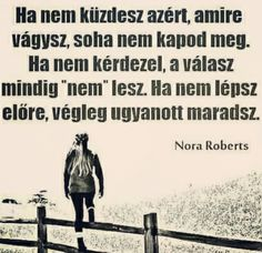 Motivational Quotes, Inspirational Quotes, Nora Roberts, Learning Quotes, Interesting Quotes, Positive Thoughts, Picture Quotes, Einstein, Quotations