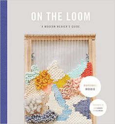 On the Loom: A Modern Weaver's Guide: Maryanne Moodie: 9781419722370: Amazon.com: Books