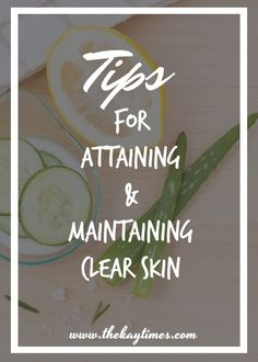 Quality tips for maintaining healthy skin - Awesome tips for attaining and maintaining clear skin.  www.thekaytimes.com