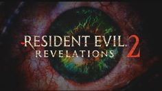 Zombob's Zombie News and Reviews: Trailer For Upcoming Resident Evil Revelations 2