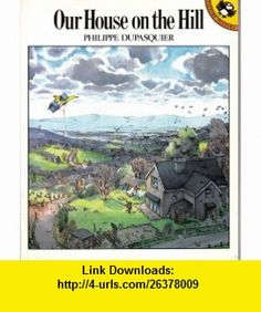 Our House on the Hill (Picture Puffin) (9780140542271) Philippe Dupasquier , ISBN-10: 0140542272  , ISBN-13: 978-0140542271 ,  , tutorials , pdf , ebook , torrent , downloads , rapidshare , filesonic , hotfile , megaupload , fileserve