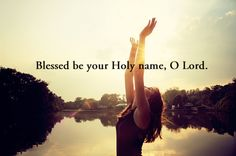 blessed be the name of the lord | Tumblr