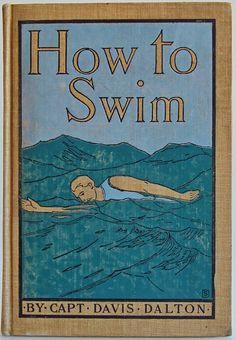 How to Swim by Captain Davis Dalton, New York and London: G. P. Putnam's Sons, The Knickerbocker Press 1899 | Beautiful Books