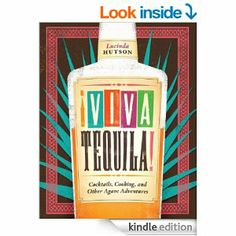 Amazon.com: Viva Tequila!: Cocktails, Cooking, and Other Agave Adventures eBook: Lucinda Hutson: Kindle Store