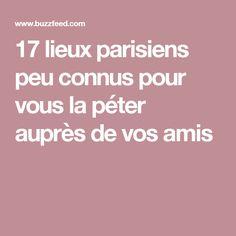 17 lieux parisiens peu connus pour vous la péter auprès de vos amis