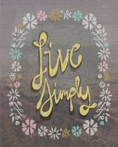 Live Simply 8 x 10 print by yellowbuttonstudio on Etsy. 20.00, via Etsy.