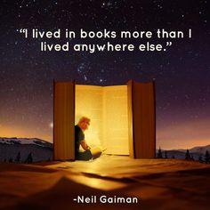"""""""I lived in books more than I lived anywhere else"""" -- Neil Gaiman"""