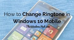 How to Change Ringtone in Windows 10 Mobile