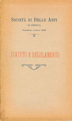 SOCIETÀ DI BELLE ARTI in Genova,  Fondata l'anno 1850, Statuto e Regolamento, 1910