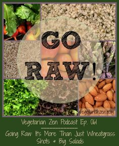 Tune in to Episode 061 of the Vegetarian Zen Podcast: VZ061 - Going Raw: It's More Than Just Wheatgrass Shots and Big Salads  https://itunes.apple.com/us/podcast/vegetarian-zen/id666811479?mt=2