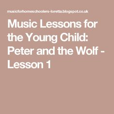 Music Lessons for the Young Child: Peter and the Wolf - Lesson 1
