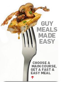 Guy-approved meals, made easy. Pick your protein, side and vegetable and get to cookin'.