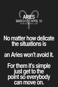 No matter how delicate the situation is an Aries won't avoid it. For them it's simple just get to the point so everybody can move on. Aries Zodiac Facts, Aries Astrology, Aries Quotes, Aries Horoscope, Zodiac Mind, My Zodiac Sign, Life Quotes, Qoutes, Aries Sign