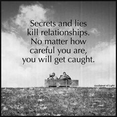 No secrets and lies kill relationships. No matter how careful you are, you will get caught - Relationships Quotes