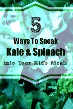 5 Sneaky Ways to get your Kids to Eat Spinach