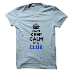 I Love I cant keep calm Im a CLUB T-Shirts