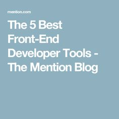 The 5 Best Front-End Developer Tools - The Mention Blog