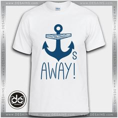 Buy Tshirt Anchors Away Tee Tshirt Womens Tshirt Mens Tees Size S-3XL 5e36478f5