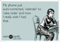 Free and Funny Confession Ecard: My phone just auto-corrected, 'calendar' to 'cake radar' and now I really wish I had that. Create and send your own custom Confession ecard. I Love To Laugh, Make Me Smile, Haha Funny, Hilarious, Funny Stuff, E Cards, Someecards, Story Of My Life, Just For Laughs
