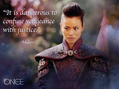 "Once Upon a Time Quotes: ""It is dangerous to confuse vengeance with justice"" - Mulan - #OnceUponATime #OUAT #TV_Show"