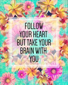 Follow your heart....