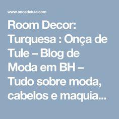 Room Decor: Turquesa  : Onça de Tule – Blog de Moda em BH – Tudo sobre moda, cabelos e maquiagem