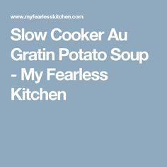 Slow Cooker Au Gratin Potato Soup - My Fearless Kitchen