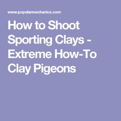 How to Shoot Sporting Clays - Extreme How-To Clay Pigeons