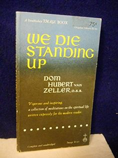 We Die Standing Up - Dom Hubert van Zeller