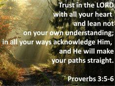 """KJV...""""In all thy ways acknowledge him, and he shall direct thy paths."""" Prov. 3:6"""