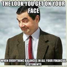 The look you get on your face when everything balnces in all your financial statements