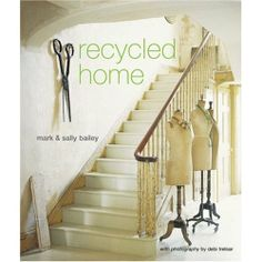 Recycled Home: Sally Bailey, Ryland Peters & Small: 9781845974510: Amazon.com: Books <3