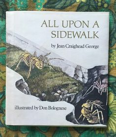 ALL UPON A SIDEWALK By Jean Craighead George Illustrated by Don Bolognese ISBN 0-525-25462-5 Hardcover with dust jacket  Retailed for $6.95 $1 from the FSPPL Bookshop May 24, 2016