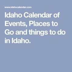 Idaho Calendar of Events,  Places to Go and things to do in Idaho.