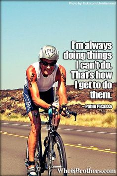 """I'm always doing things I can't do. That's how I get to do them."" - Pablo Picasso #quote #inspirational #cycling"