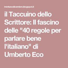 """il Taccuino dello Scrittore: Il fascino delle """"40 regole per parlare bene l'italiano"""" di Umberto Eco"""