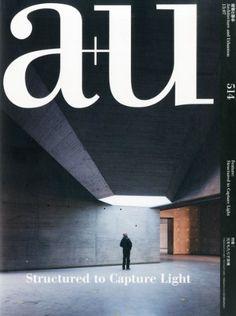 a+u (architecture+urbanism) Jul 2013 issue #514 Structured to Capture Light - a+u (architecture & urbanism) Japan Architecture Magazine 2013 (#509-518)