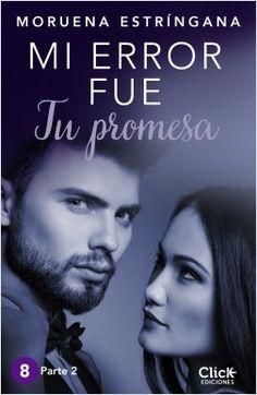 Mi error fue tu promesa parte 2 / Moruena Estringana click ediciones