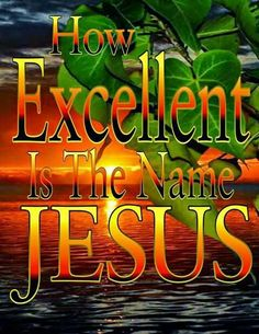 How Excellent Is The Name Jesus!