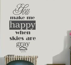 You make me happy when skies are gray – wall decal, Pakamera.