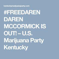 #FREEDAREN  DAREN MCCORMICK IS OUT! – U.S. Marijuana Party Kentucky