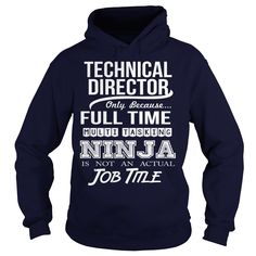 TECHNICAL DIRECTOR Only Because Full Time Multi Tasking Ninja Is Not An Actual Job Title T-Shirts, Hoodies. Check Price Now ==► https://www.sunfrog.com/LifeStyle/TECHNICAL-DIRECTOR--Ninja-Navy-Blue-Hoodie.html?id=41382