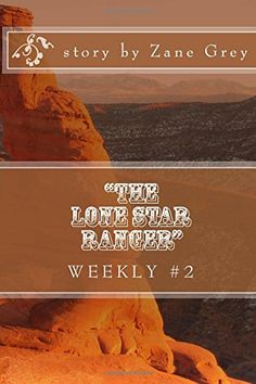 """""""The Lone Star Ranger"""" Weekly #2: Chapter II (The Lone Star Ranger Weekly Series) (Volume 2) by Zane Grey http://www.amazon.com/dp/1523426020/ref=cm_sw_r_pi_dp_-12Zwb0S7K8B2"""