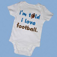 I'm TOLD I LOVE FOOTBALL Bodysuits,Tees, Touchdown, Superbowl, Quarterback, Sports, Infant, Newborn, Baby Shower, Party Favor. $14.00, via Etsy.