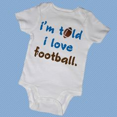 I'm TOLD I LOVE FOOTBALL Bodysuits,Tees, Touchdown, Superbowl, Quarterback, Sports, Infant, Newborn, Baby Shower, Party Favor. $14.00, via Etsy.