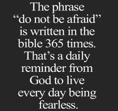 365 times Don't be afraid