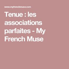 Tenue : les associations parfaites - My French Muse