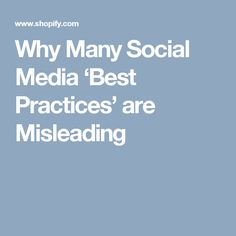 Why Many Social Media 'Best Practices' are Misleading